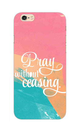 Pray Without Ceasing Motivational Quote iPhone 6S Plus Mobile Cover Case