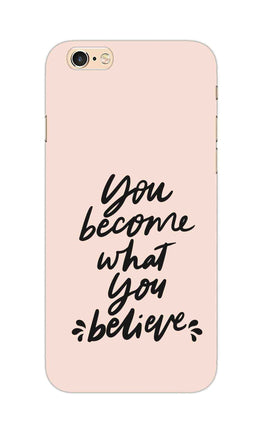What You Believe Motivational Quote iPhone 6S Plus Mobile Cover Case