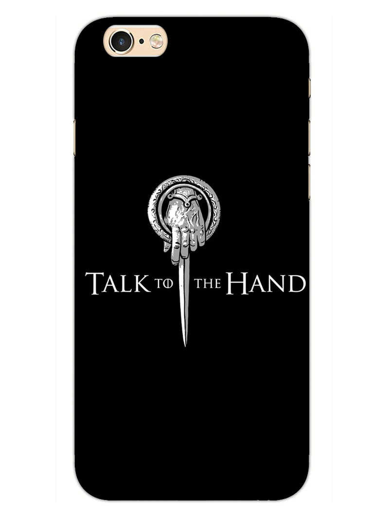 Talk To Hand iPhone 6S Mobile Cover Case