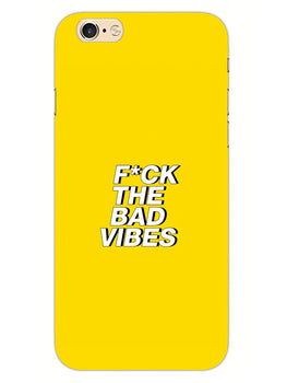Fuck The Bad Vibes Quote iPhone 6S Mobile Cover Case