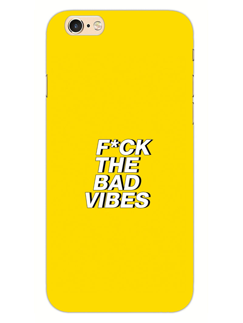 Fuck The Bad Vibes Quote iPhone 6 Mobile Cover Case
