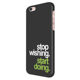Stop Wishing Start Doing Motivational Quote iPhone 6 Mobile Cover Case