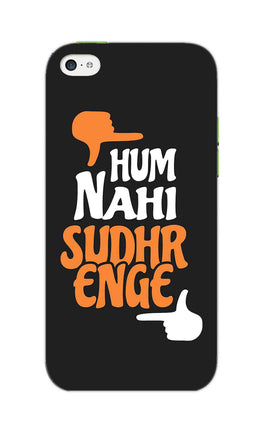 Hum Nahi Sudhrenge Funny Quote iPhone 5S Mobile Cover Case