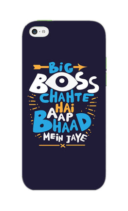 Big Boss Chahte Hai Aap Bhaad Mein Jaye Typography iPhone 5S Mobile Cover Case