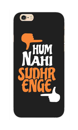 Hum Nahi Sudhrenge Funny Quote iPhone 6S Mobile Cover Case