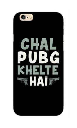 Chal PubG Khelte Hai For Game Lovers iPhone 6S Mobile Cover Case