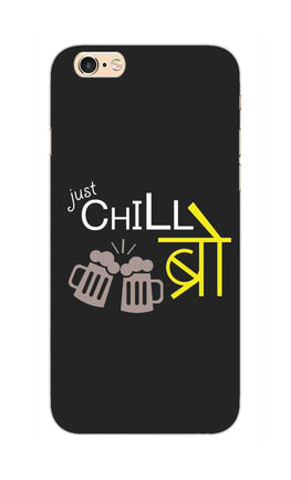 Just Chill Bro Typography iPhone 6S Plus Mobile Cover Case