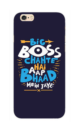 Big Boss Chahte Hai Aap Bhaad Mein Jaye Typography iPhone 6S Plus Mobile Cover Case