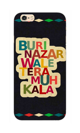 Buri Nazar Wale Tera Muh Kala Indian Typography iPhone 6S Plus Mobile Cover Case