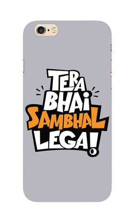 Tera Bhai Sambhal Lega Typography For Movie Lovers iPhone 6S Plus Mobile Cover Case