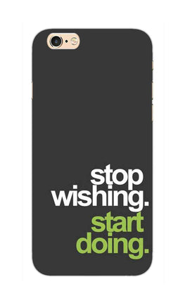 Stop Wishing Start Doing Motivational Quote iPhone 6S Plus Mobile Cover Case