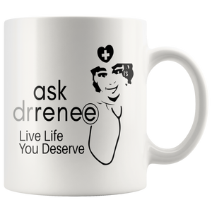 White 11 or 15 oz #LiveLifeYouDeserve  Mugs - Ask Dr. Renee Store