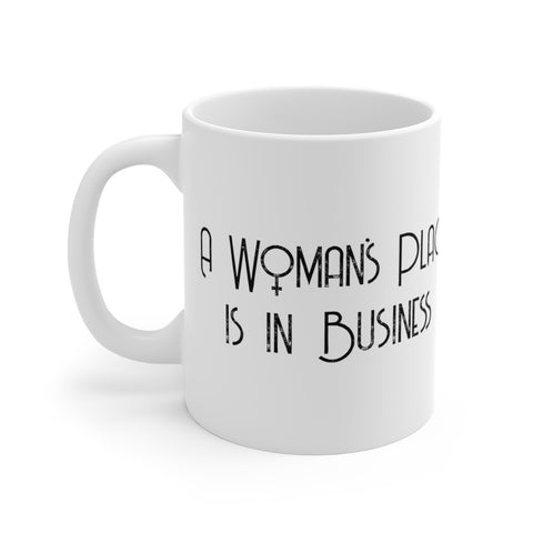 A Woman's Place is in Business White Ceramic Mug - Business Mug - Women in Business Mug - Feminist Mug - Feminism Mug