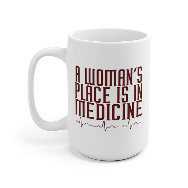 Woman's Place is in Medicine Mug