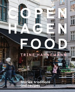 Copenhagen Food, Stories, Traditions and Recipes