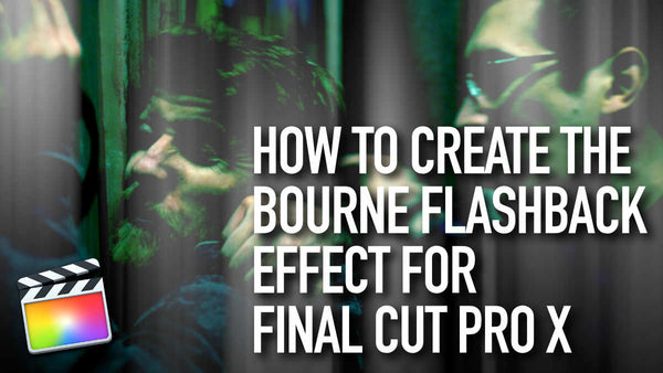 How to Create the Bourne Flashback Effect for Final Cut Pro X
