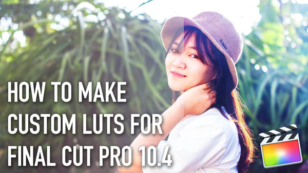 How to Make Custom LUTS For Final Cut Pro X 10.4