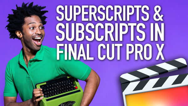 How to Add Superscripts & Subscripts in Final Cut Pro X