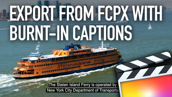 How to Export from Final Cut Pro X with Burnt-in Captions