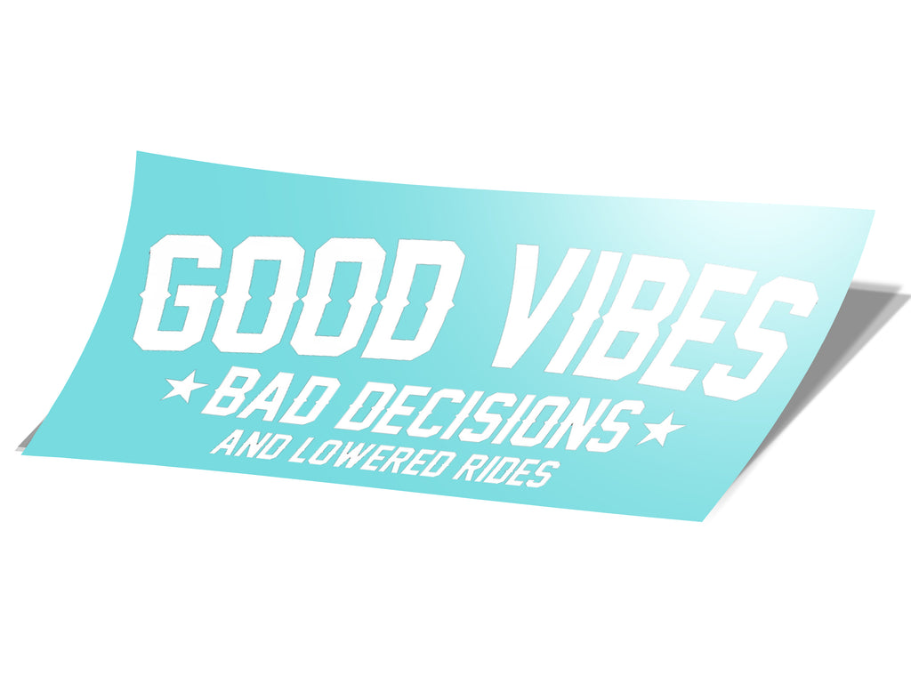 "15"" Good Vibes Bad Decisions Decal"