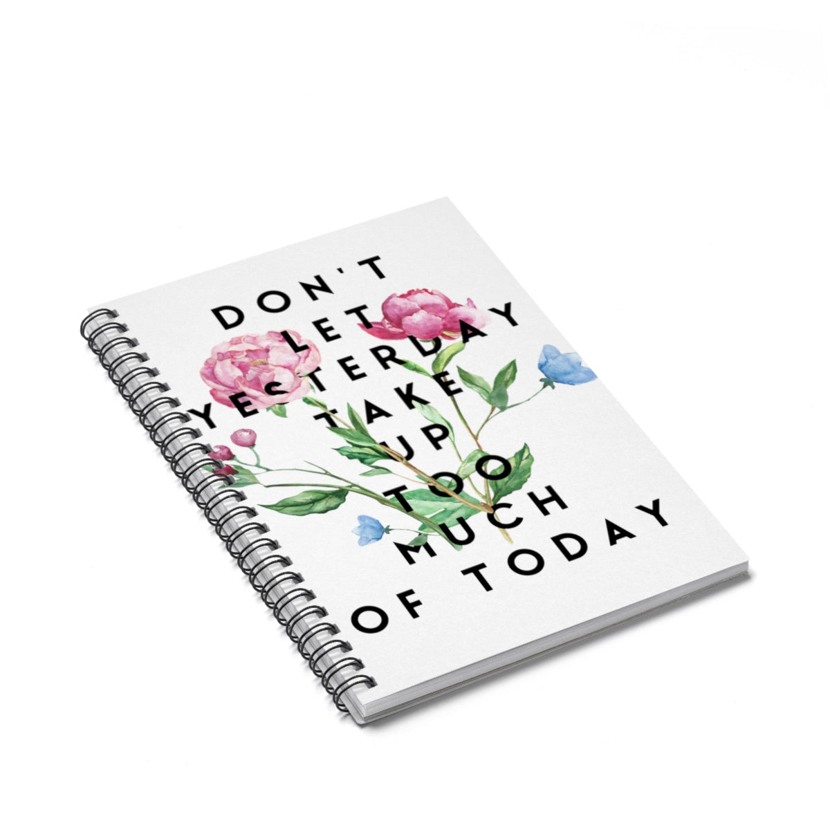 Don't Let Yesterday Spiral Notebook