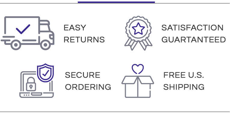 Easy Returns, Satisfaction Guaranteed, Secure Ordering, Free U.S. Shipping