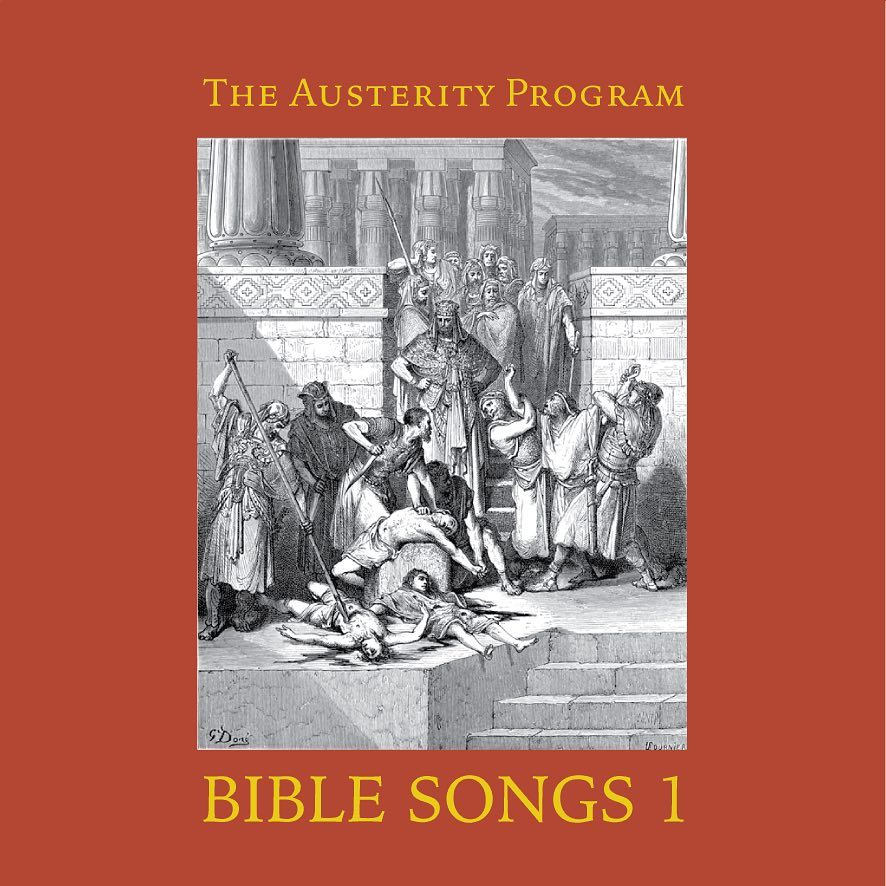 "THE AUSTERITY PROGRAM ""Bible Songs 1"""