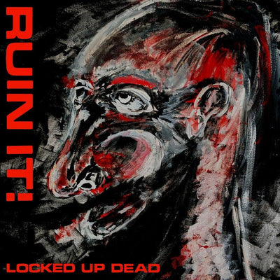 "RUIN IT! ""Locked Up Dead"""