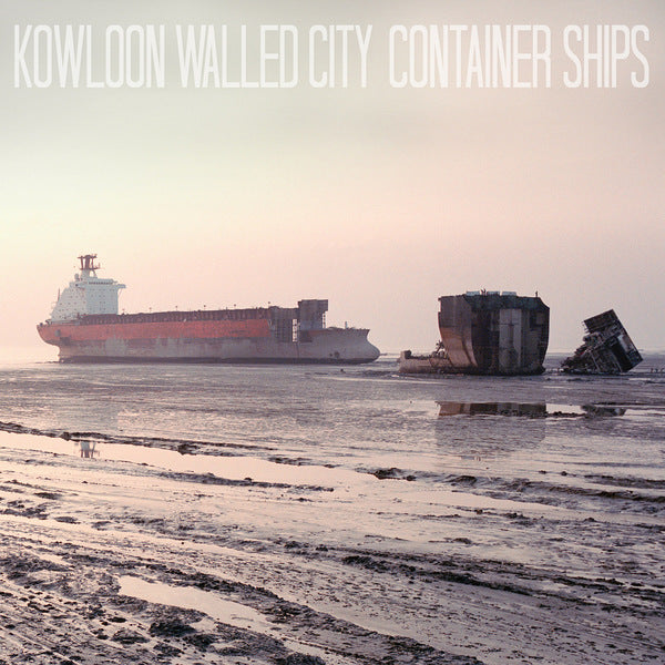"KOWLOON WALLED CITY ""Container Ships"""