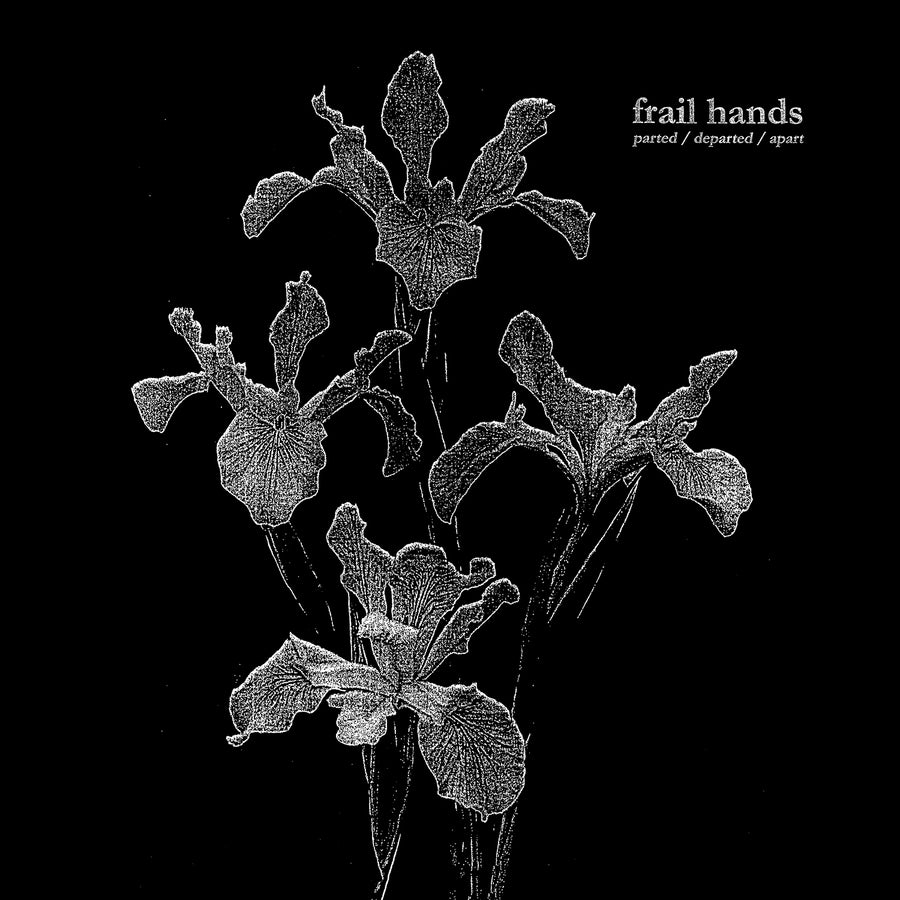 "FRAIL HANDS ""parted/departed/apart"""