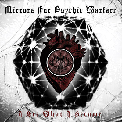 "MIRRORS FOR PSYCHIC WARFARE ""I See What I Became"""
