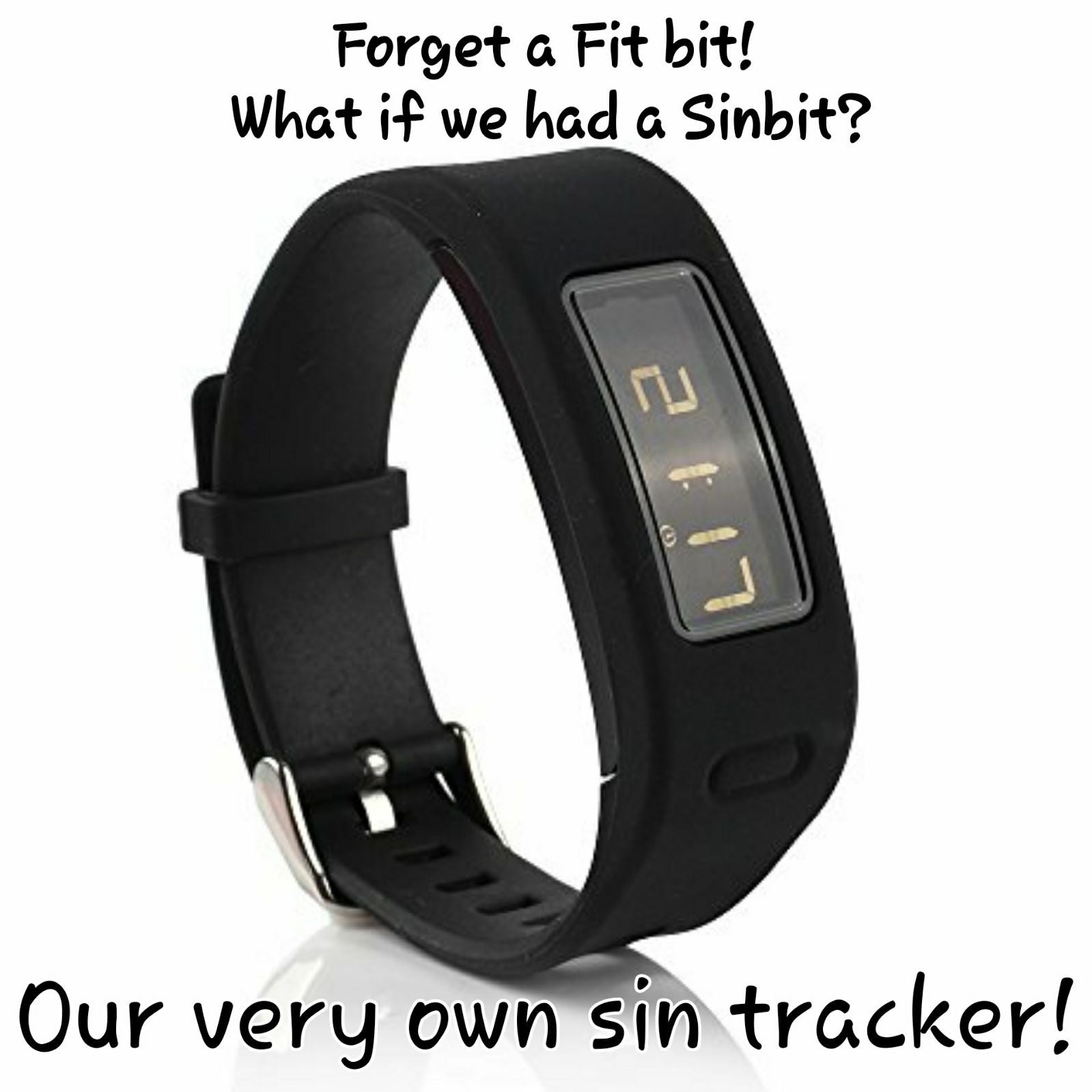 Forget a Fitbit! What if we had a Sinbit?