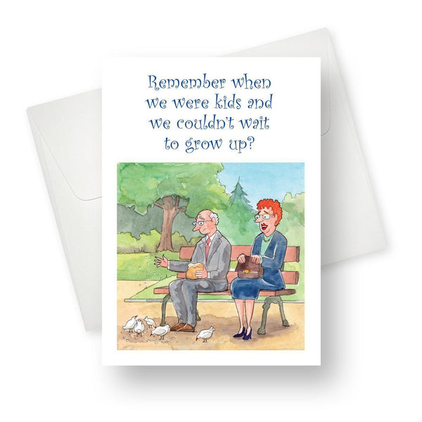 Remember when we couldn't wait to grow up? Greeting Card