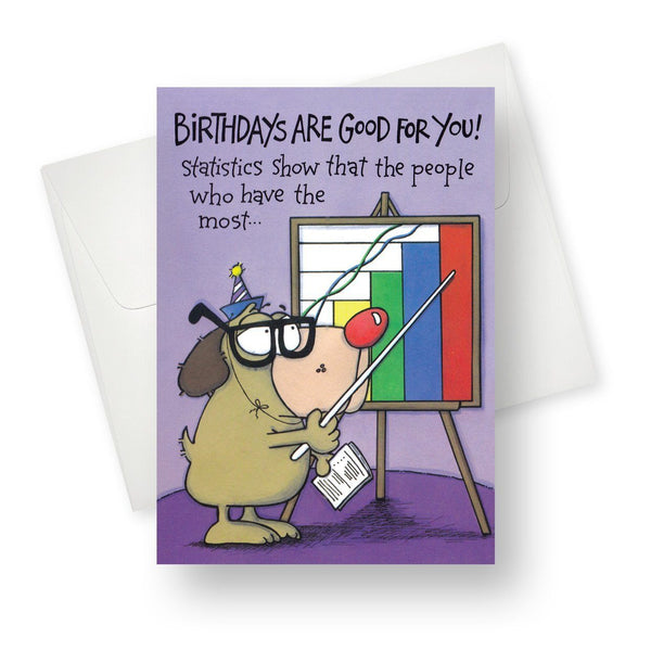 Birthdays are good for you! Greeting Card