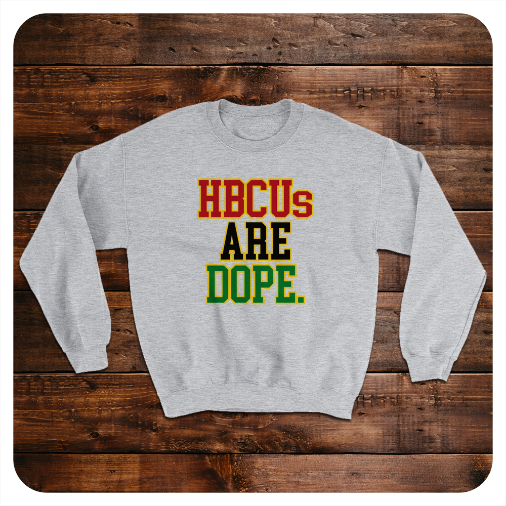 HBCUs are Dope (Sweatshirt)