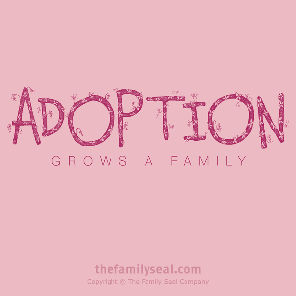 Adoption. Adoption Day. Adoption Gifts. Adoption Grows a Family. Loves Makes a Family. Adoption Rocks. Adoption Love.