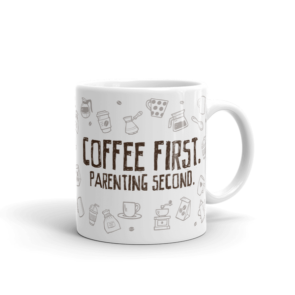 Coffee First. Parenting Second. - Mug