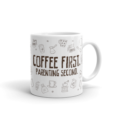 Coffee First. Parenting Second. Coffee Mug. Coffee Time. Coffee Lover