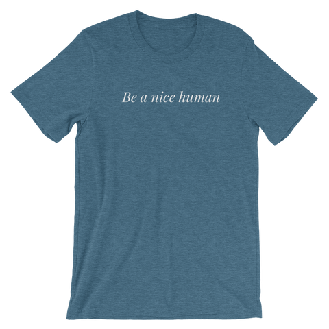 "Heather Deep Teal ""Be a nice human"" shirt."