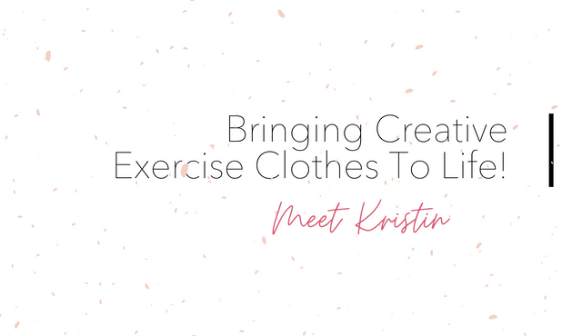 Bringing Creative Exercise Clothes To Life!