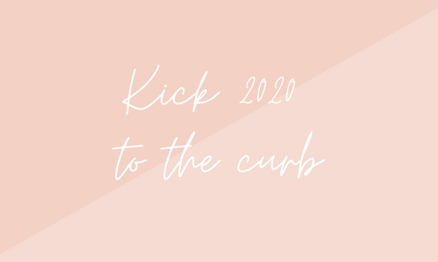 Kick 2020 to the Curb!