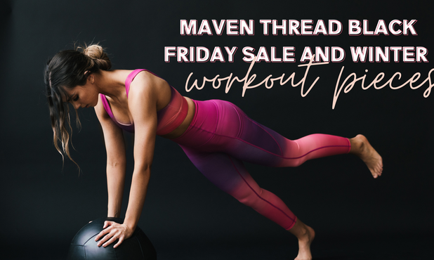 Maven Thread Black Friday Sale and Winter Workout Pieces