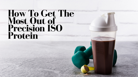 How to get the most out of Precision ISO protein