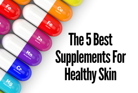 The 5 Best Supplements For Healthy Skin