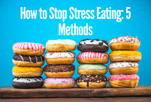 How to Stop Stress Eating: 5 Methods