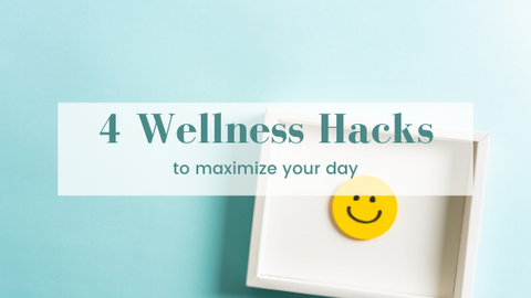 4 wellness hacks to maximize your day