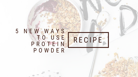 5 New Ways To Use Protein Powder