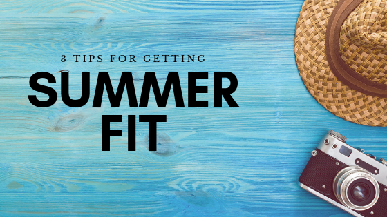 3 Tips to get summer fit