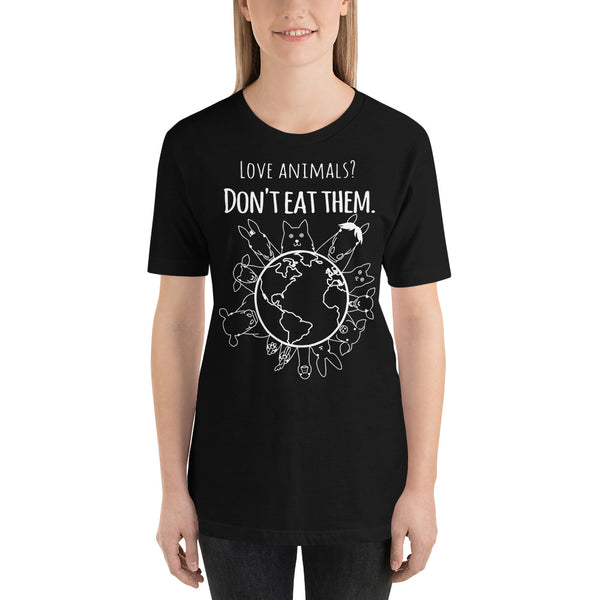 Loud Vegan Love Animals, Don't Eat Them Short Sleeve T-Shirt (unisex)