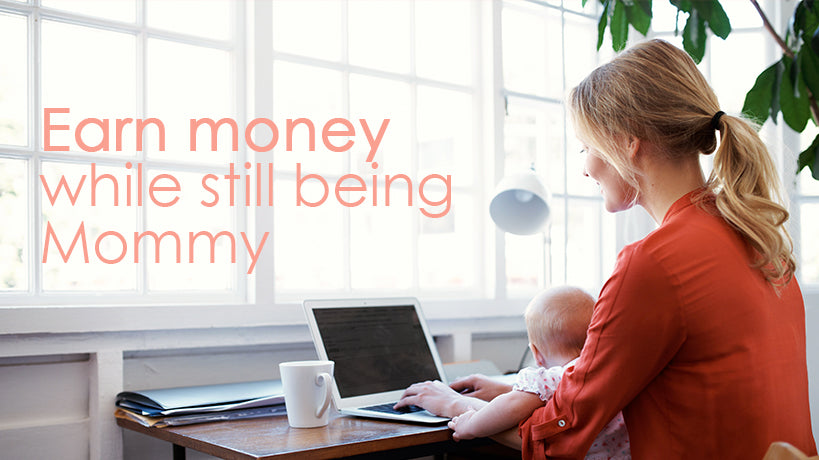 Earn money while still being a Mommy
